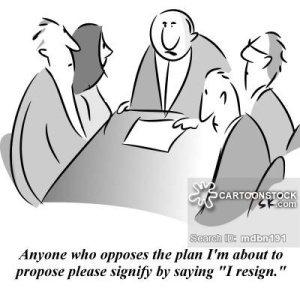 'Anyone who opposes the plan I'm about to propose please signify by saying 'I resign.''
